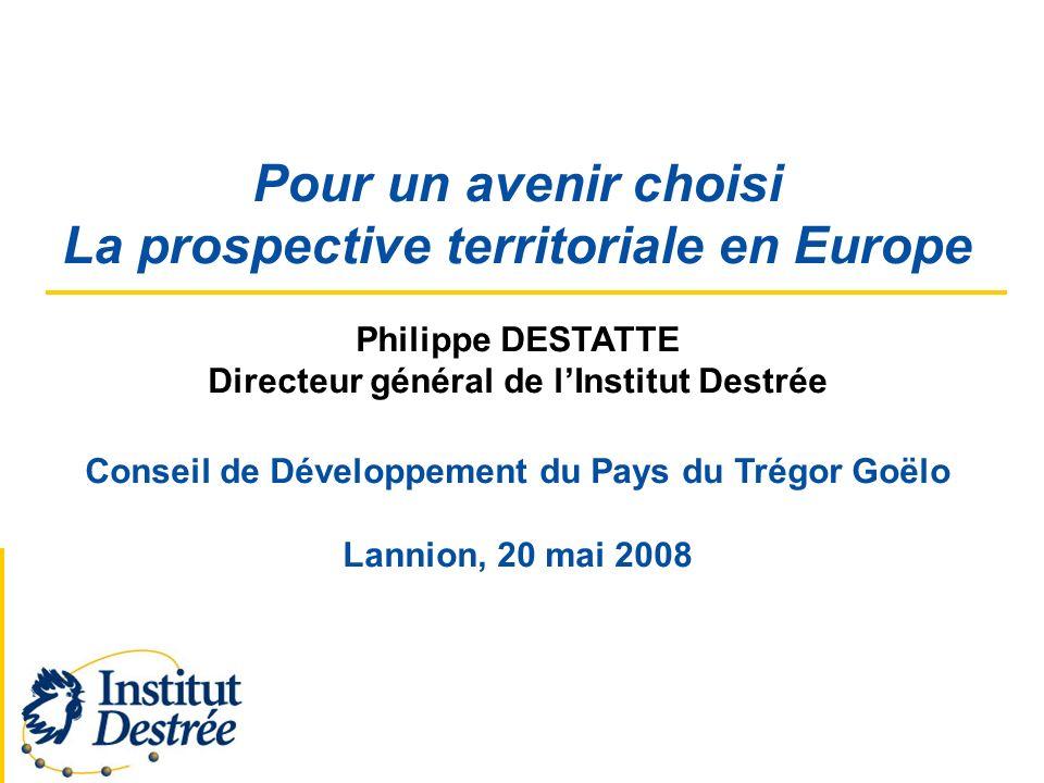 Pour un avenir choisi La prospective territoriale en Europe Philippe DESTATTE Directeur général de lInstitut Destrée Conseil de Développement du Pays