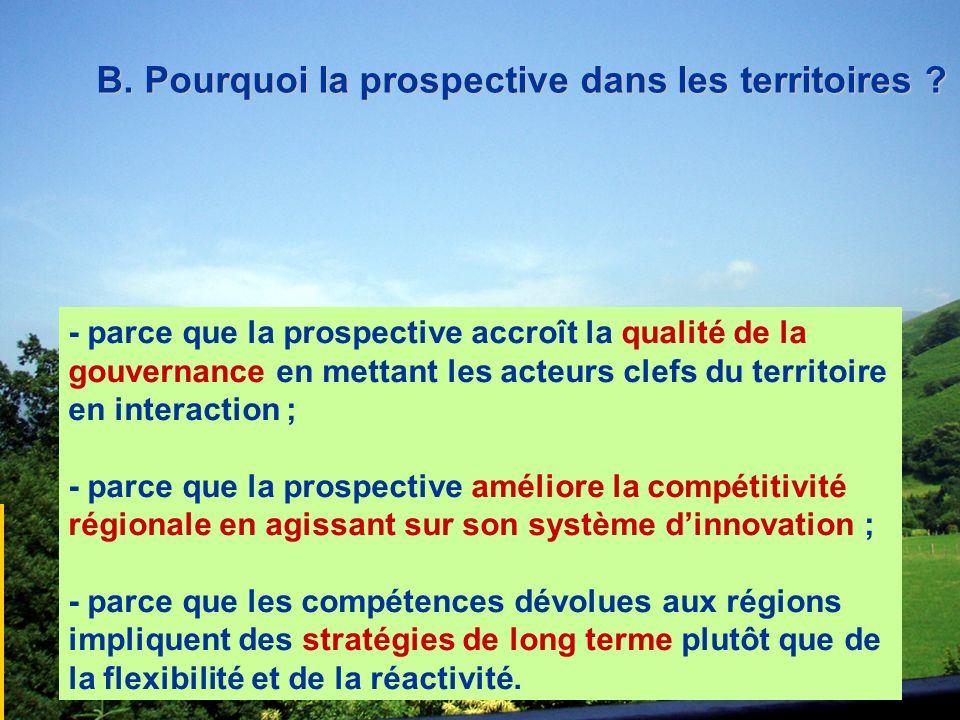 B. Pourquoi la prospective dans les territoires ? - parce que la prospective accroît la qualité de la gouvernance en mettant les acteurs clefs du terr