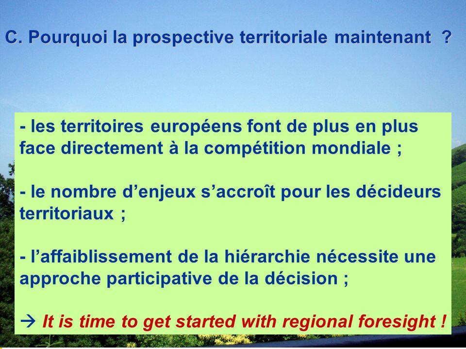 C. Pourquoi la prospective territoriale maintenant ? - les territoires européens font de plus en plus face directement à la compétition mondiale ; - l