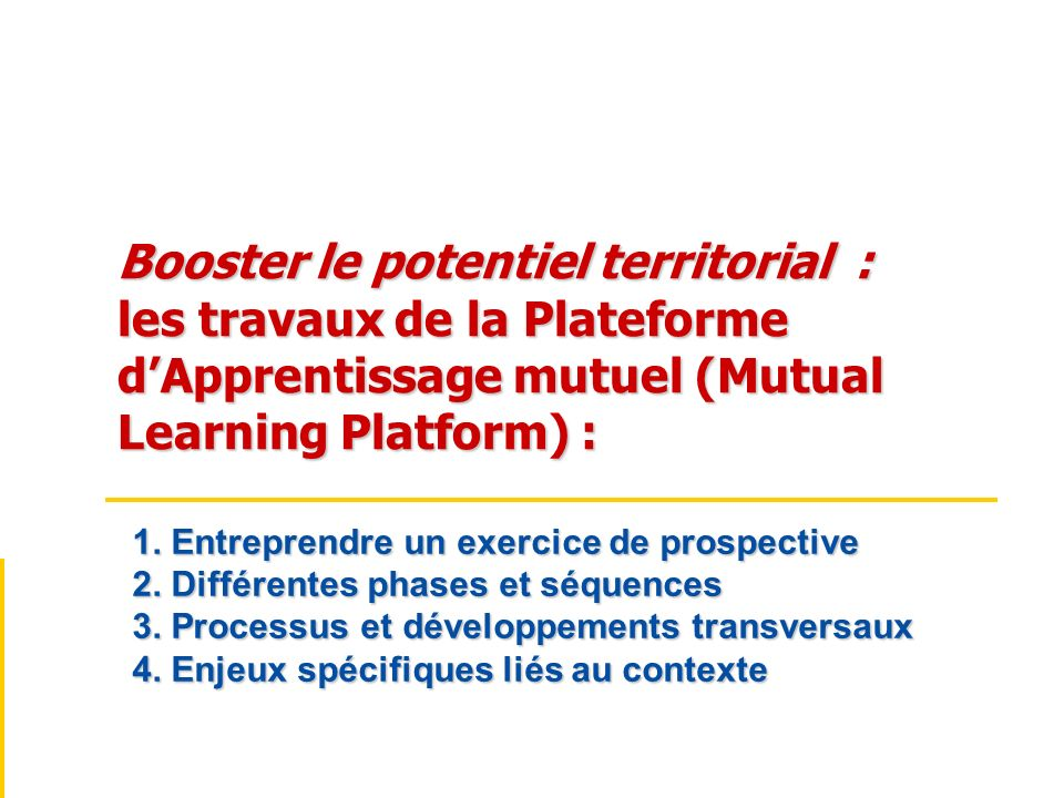 Booster le potentiel territorial : les travaux de la Plateforme dApprentissage mutuel (Mutual Learning Platform) : 1. Entreprendre un exercice de pros