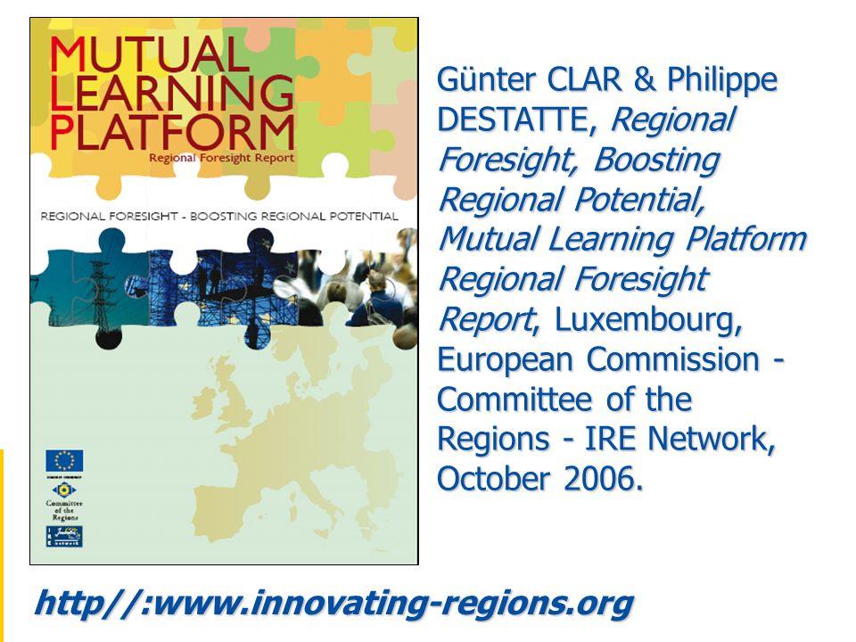 http//:www.innovating-regions.org Günter CLAR & Philippe DESTATTE, Regional Foresight, Boosting Regional Potential, Mutual Learning Platform Regional