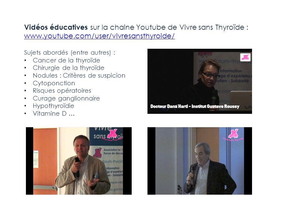 Vidéos éducatives sur la chaine Youtube de Vivre sans Thyroïde : www.youtube.com/user/vivresansthyroide/ Sujets abordés (entre autres) : Cancer de la