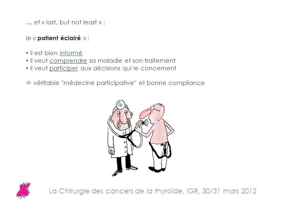 … et « last, but not least » : le « patient éclairé » : il est bien informé il veut comprendre sa maladie et son traitement il veut participer aux déc