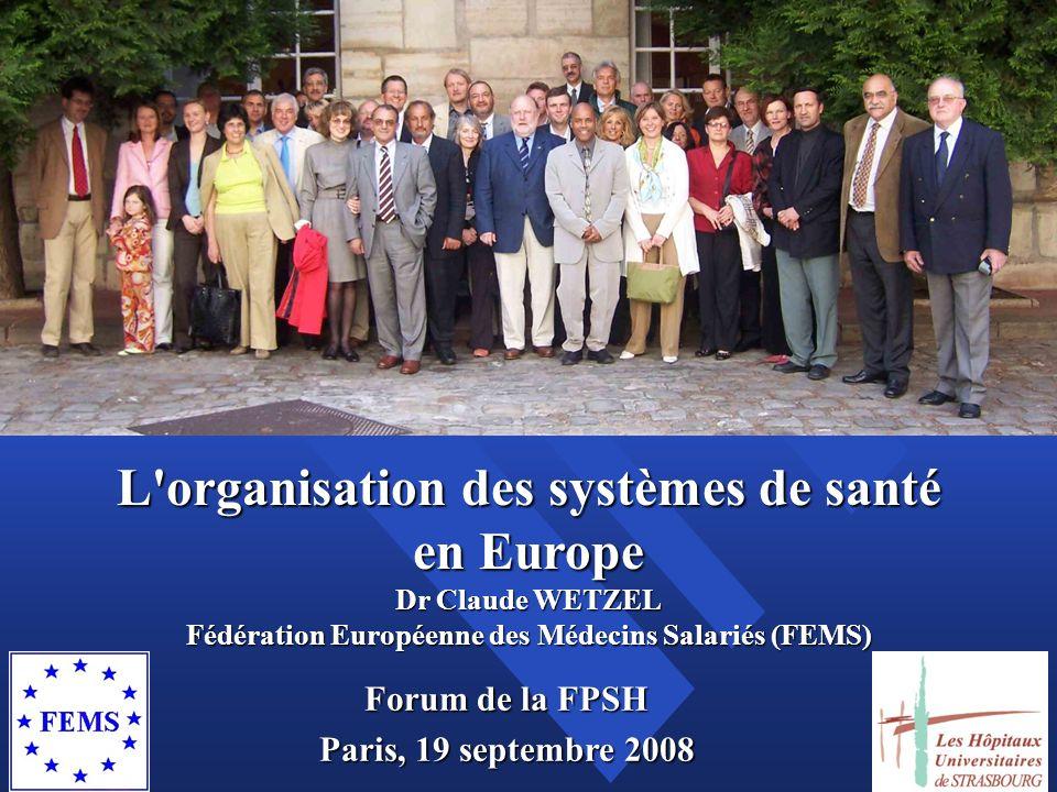 L'organisation des systèmes de santé en Europe Dr Claude WETZEL Fédération Européenne des Médecins Salariés (FEMS) Forum de la FPSH Paris, 19 septembr