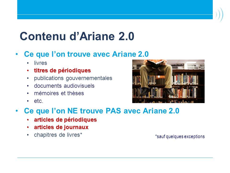 Contenu dAriane 2.0 Ce que lon trouve avec Ariane 2.0 livres titres de périodiques titres de périodiques publications gouvernementales documents audiovisuels mémoires et thèses etc.