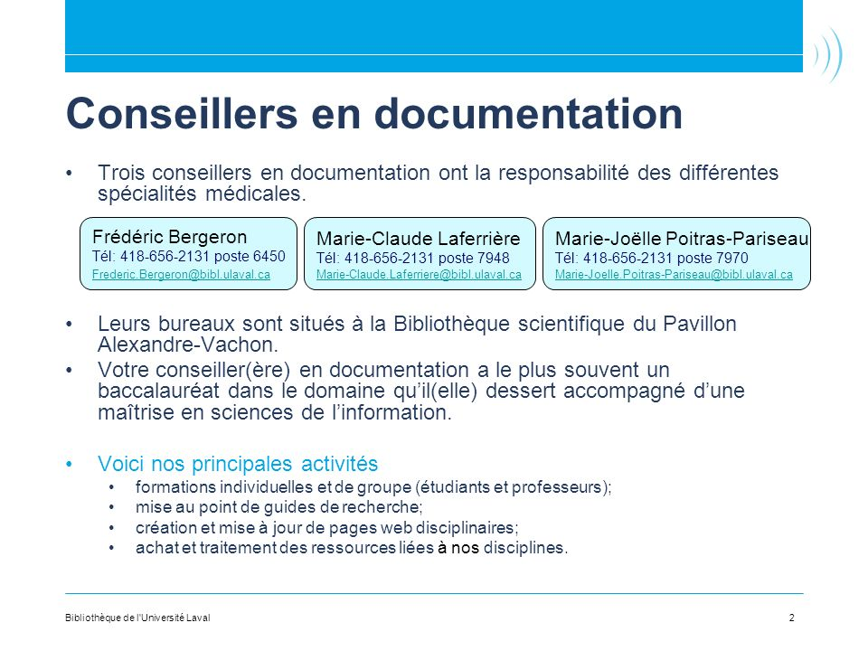 Conseillers en documentation Trois conseillers en documentation ont la responsabilité des différentes spécialités médicales.