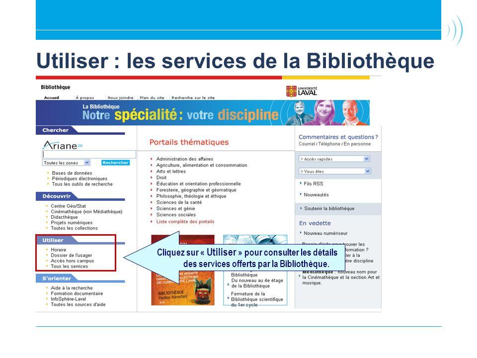 Utiliser : les services de la Bibliothèque Cliquez sur « Utiliser » pour consulter les détails des services offerts par la Bibliothèque.