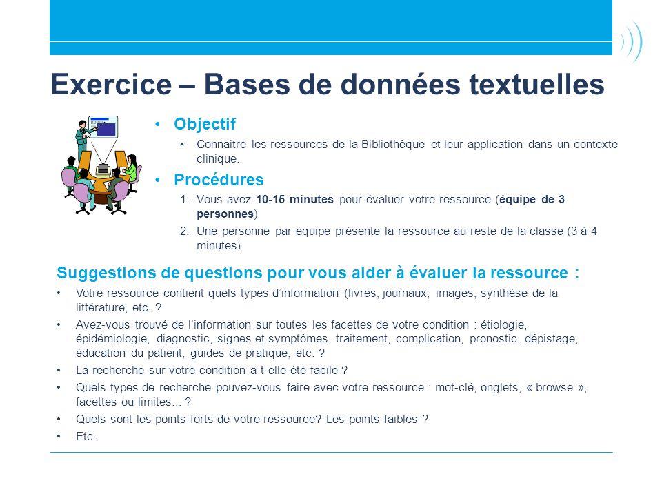 Exercice – Bases de données textuelles Objectif Connaitre les ressources de la Bibliothèque et leur application dans un contexte clinique.