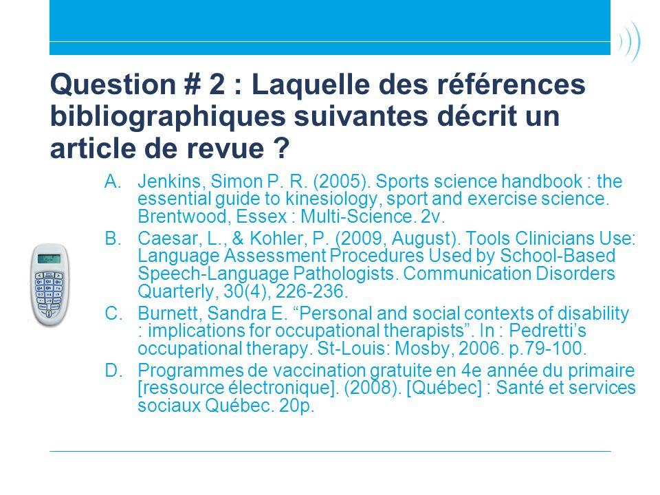 Question # 2 : Laquelle des références bibliographiques suivantes décrit un article de revue .