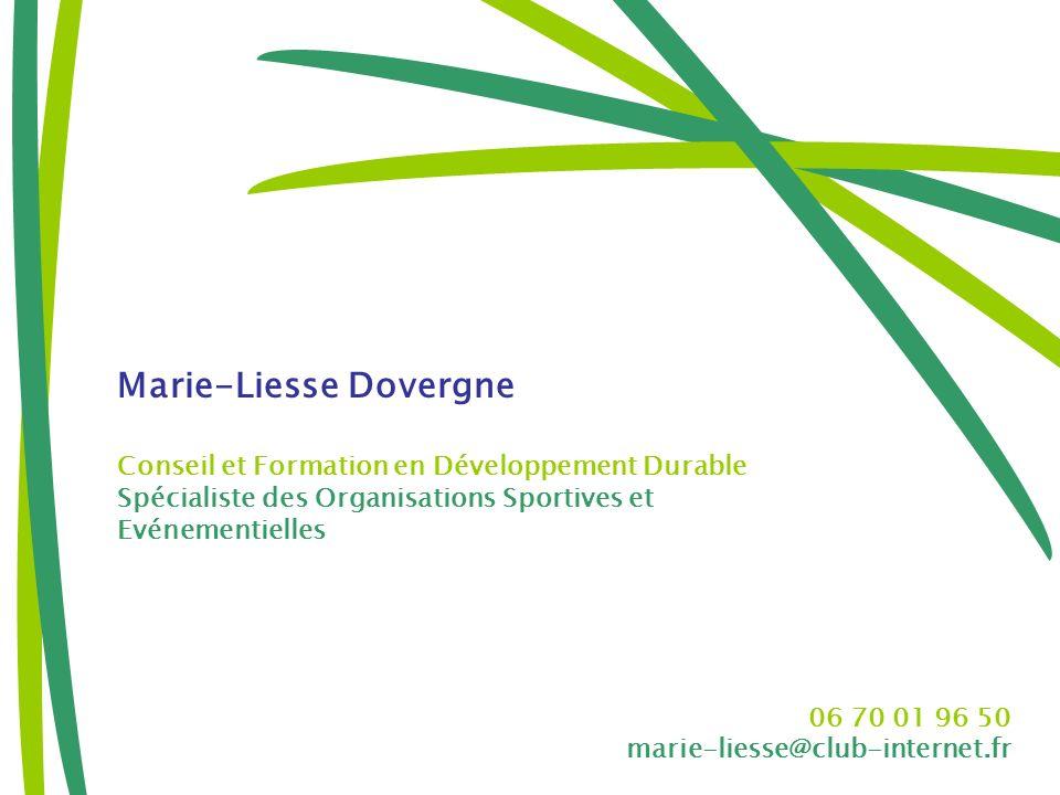 Marie-Liesse Dovergne Conseil et Formation en Développement Durable Spécialiste des Organisations Sportives et Evénementielles 06 70 01 96 50 marie-li