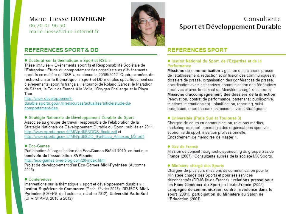 Marie-Liesse DOVERGNE 06 70 01 96 50 marie-liesse@club-internet.fr Consultante Sport et Développement Durable Doctorat sur la thématique « Sport et RS