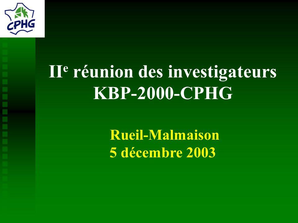 II e réunion des investigateurs KBP-2000-CPHG Rueil-Malmaison 5 décembre 2003