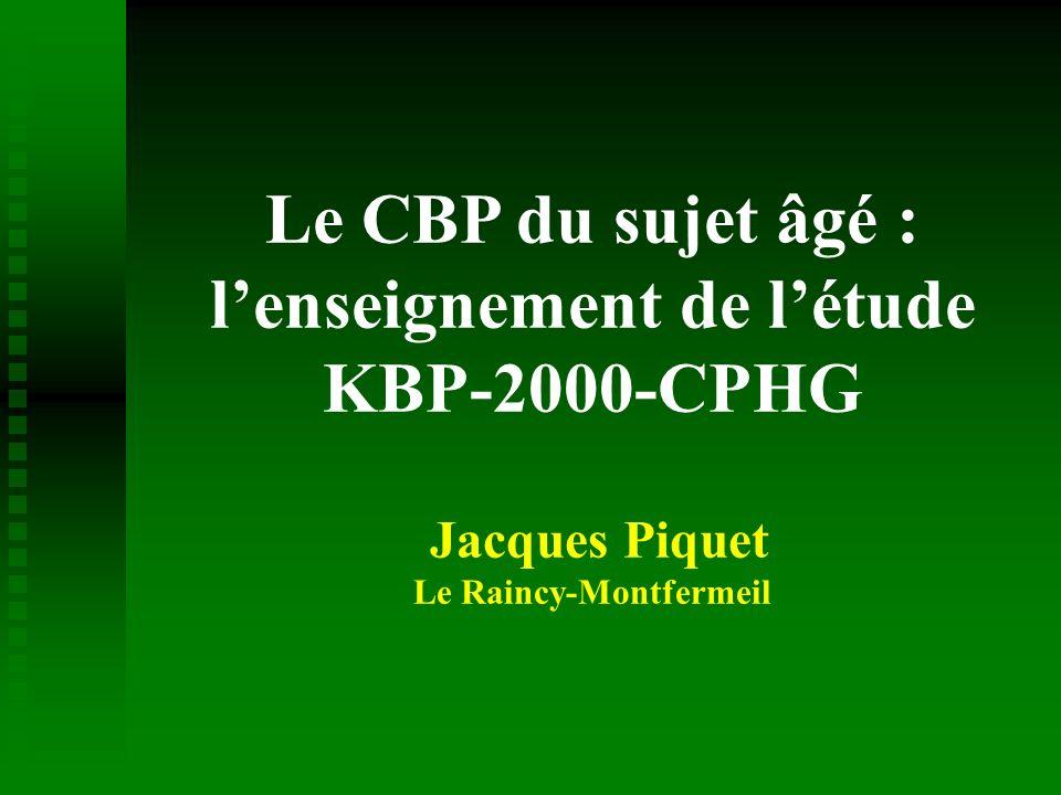 Le CBP du sujet âgé : lenseignement de létude KBP-2000-CPHG Jacques Piquet Le Raincy-Montfermeil