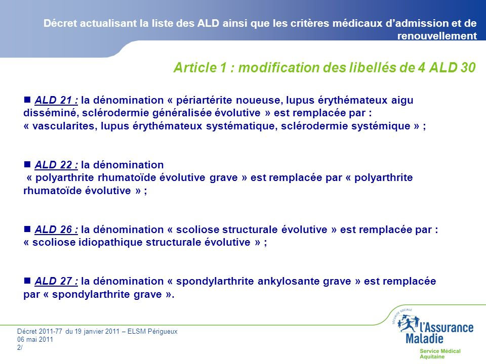 Décret 2011-77 du 19 janvier 2011 – ELSM Périgueux 06 mai 2011 2/ Décret actualisant la liste des ALD ainsi que les critères médicaux dadmission et de