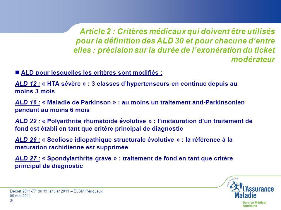 Décret 2011-77 du 19 janvier 2011 – ELSM Périgueux 06 mai 2011 3/ Article 1 : modification des libellés de 4 ALD 30 Article 2 : Critères médicaux qui