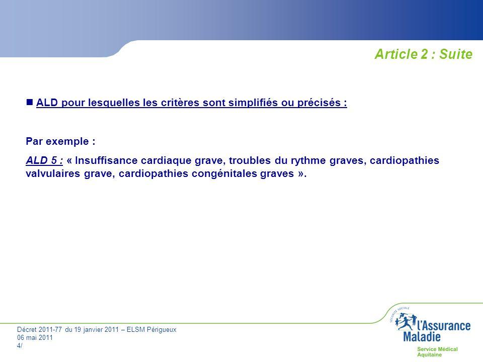 Décret 2011-77 du 19 janvier 2011 – ELSM Périgueux 06 mai 2011 5/ La durée dexonération 2 ou 5 ans, renouvelable ou non selon les ALD et les critères de la situation de renouvellement.