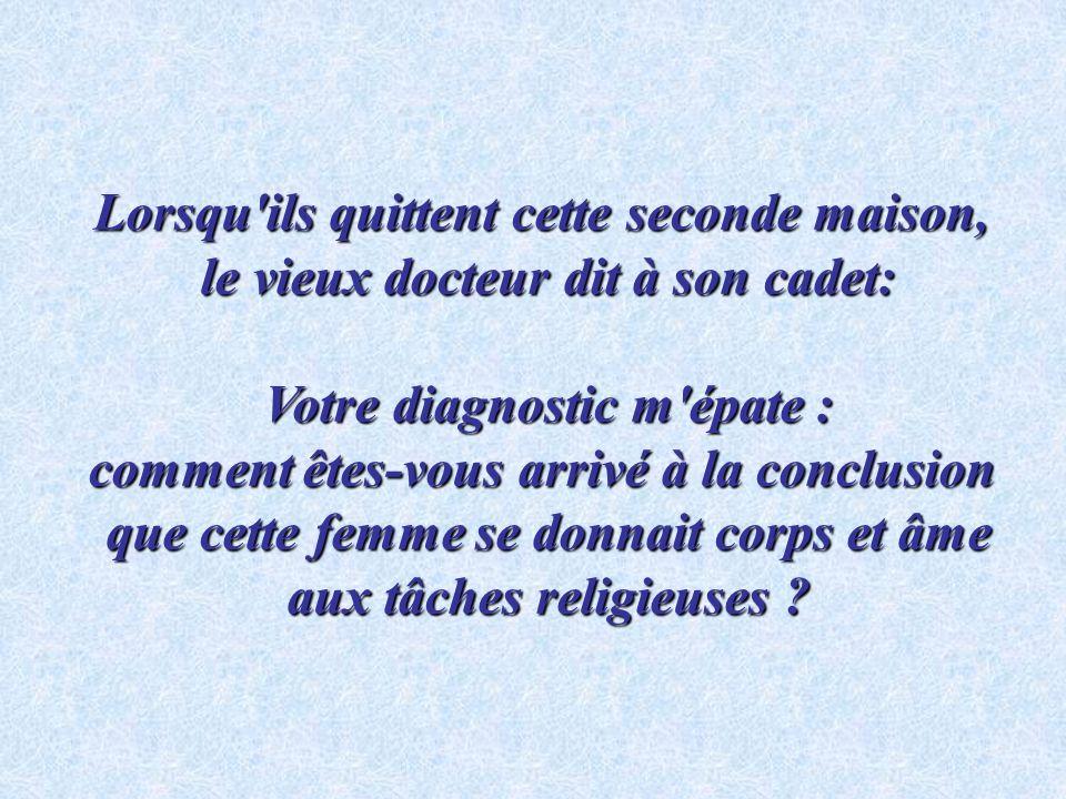 Le jeune docteur lui dit : Le jeune docteur lui dit : Vous aviez probablement trop donné de vous-même pour l église.