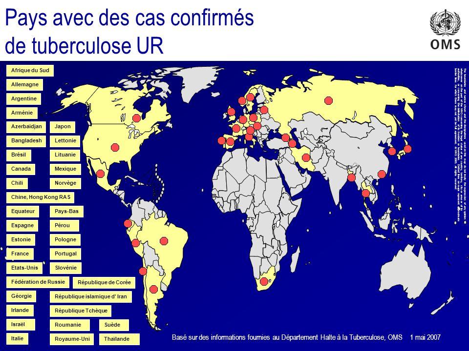 Apparition de la tuberculose UR mars 2006 Sur 17 690 isolements dans 49 pays entre 2000 et 2004, 20% étaient multirésistants et 2% ultrarésistants Fréquence de la tuberculose UR: Etats-Unis: 4% des cas de tuberculose MR Lettonie: 19% des cas de tuberculose MR Corée du sud: 15% des cas de tuberculose MR La tuberculose MR = tuberculose à bacilles résistants au moins à l isoniazide et à la rifampicine; les deux antituberculeux de première intention les plus efficaces Tuberculose UR = tuberculose à bacilles multirésistants (tuberculose MR) qui résistent aussi à i) une fluoroquinolone et ii) à au moins un des trois médicaments injectables de deuxième intention (capréomycine, kanamycine, amikacine) (nouvelle définition adoptée en octobre 2006)