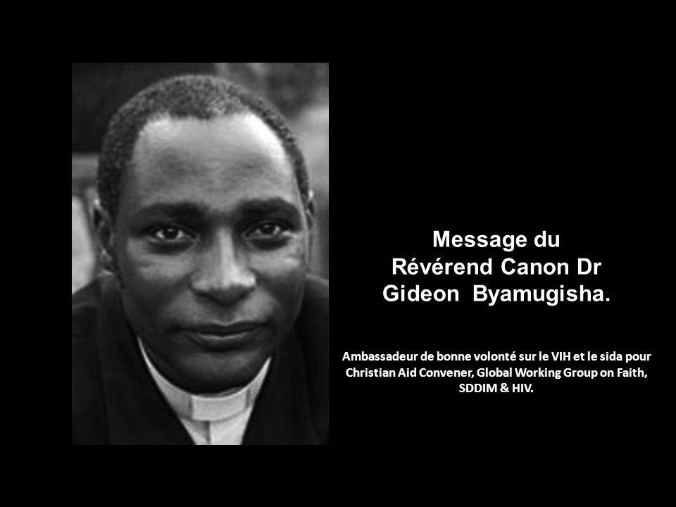 Message du Révérend Canon Dr Gideon Byamugisha. Ambassadeur de bonne volonté sur le VIH et le sida pour Christian Aid Convener, Global Working Group o