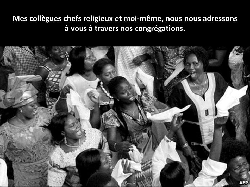Mes collègues chefs religieux et moi-même, nous nous adressons à vous à travers nos congrégations.
