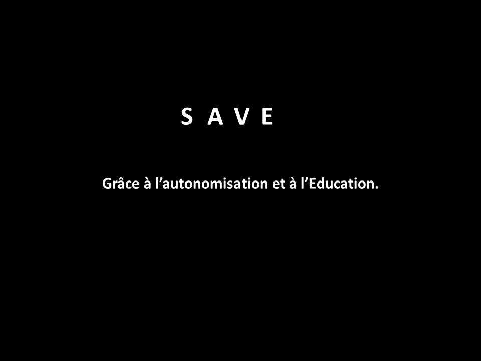 Grâce à lautonomisation et à lEducation. SAVE