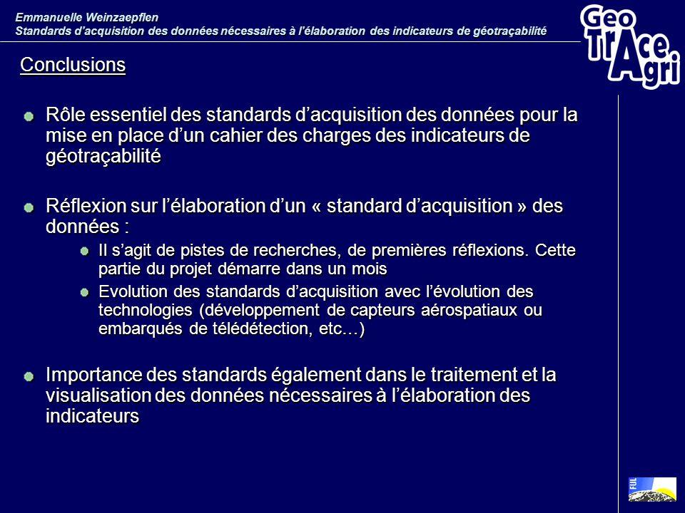 Conclusions Rôle essentiel des standards dacquisition des données pour la mise en place dun cahier des charges des indicateurs de géotraçabilité Réfle
