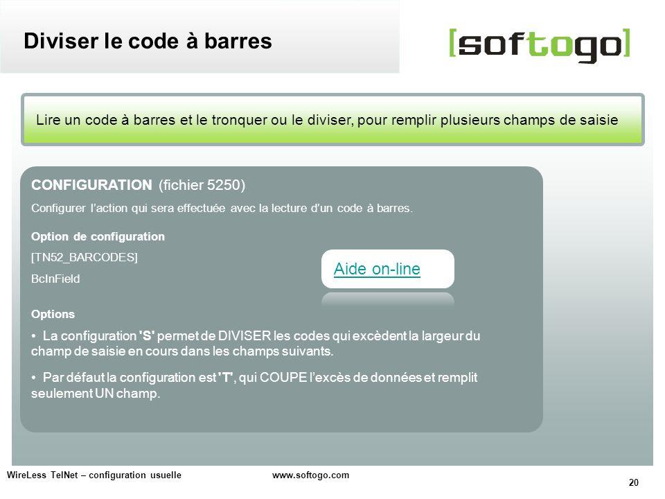 20 WireLess TelNet – configuration usuelle www.softogo.com Lire un code à barres et le tronquer ou le diviser, pour remplir plusieurs champs de saisie