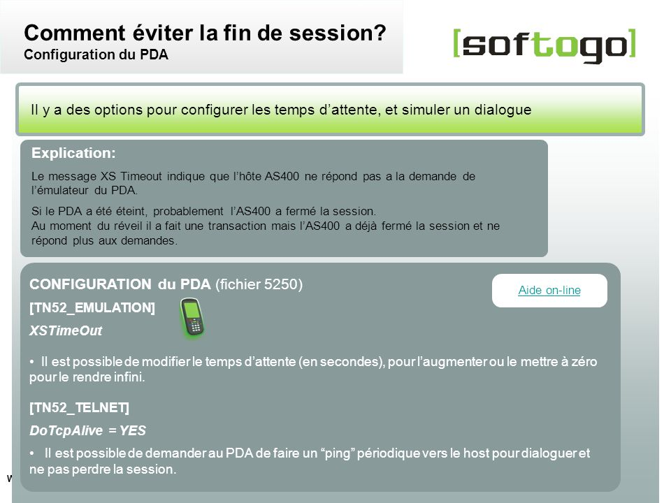 24 WireLess TelNet – configuration usuelle www.softogo.com Il y a des options pour configurer les temps dattente, et simuler un dialogue Comment éviter la fin de session.