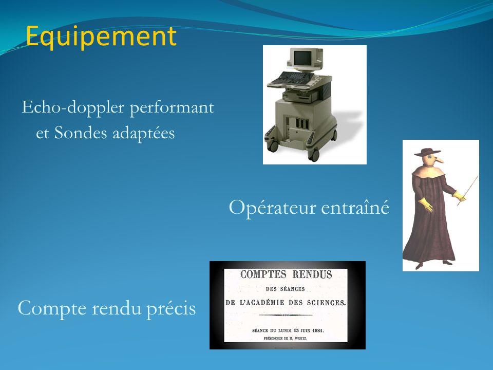 Equipement Compte rendu précis Echo-doppler performant et Sondes adaptées Opérateur entraîné