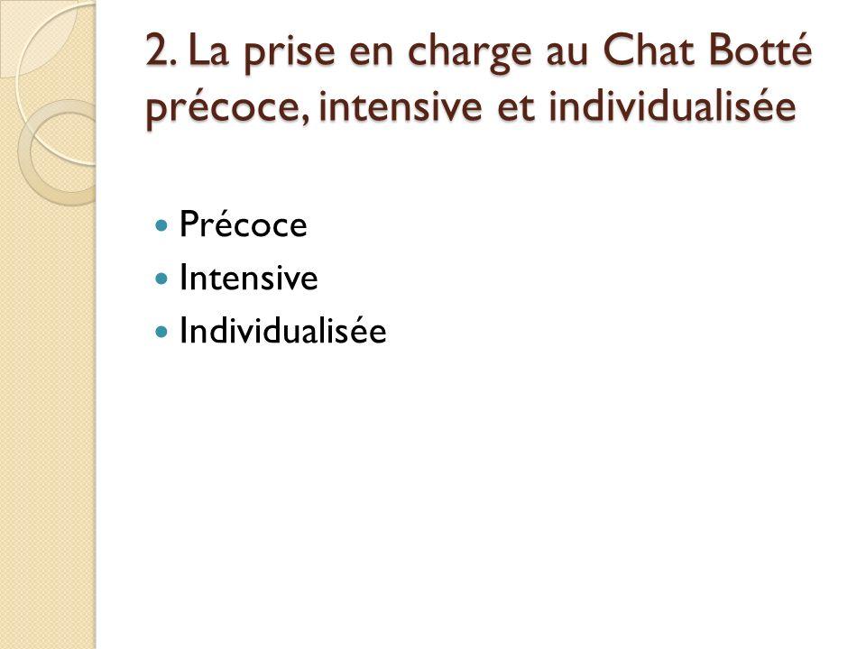 2. La prise en charge au Chat Botté précoce, intensive et individualisée Précoce Intensive Individualisée