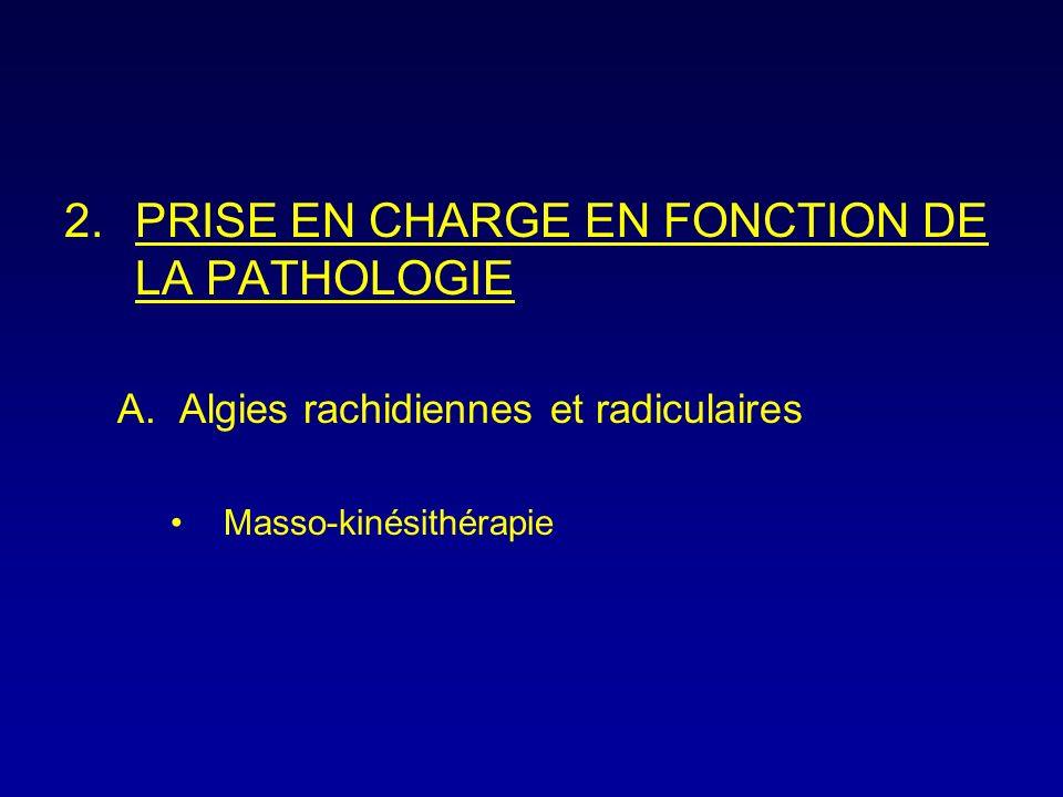 2.PRISE EN CHARGE EN FONCTION DE LA PATHOLOGIE A.Algies rachidiennes et radiculaires Masso-kinésithérapie