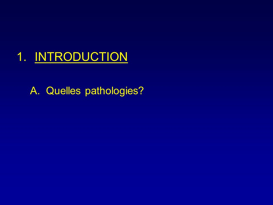 1.INTRODUCTION A.Quelles pathologies?
