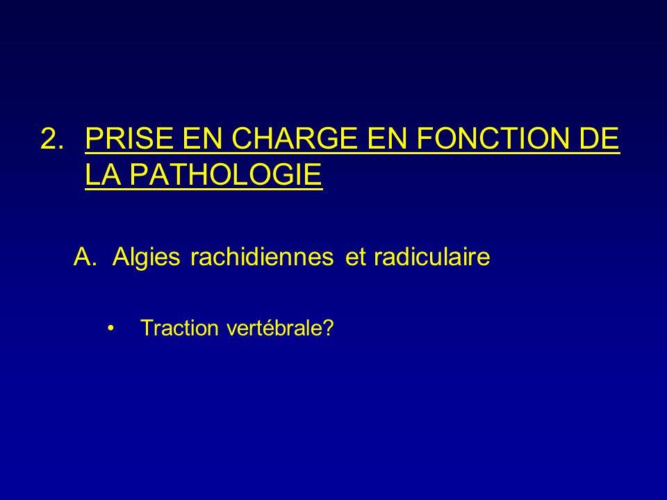 2.PRISE EN CHARGE EN FONCTION DE LA PATHOLOGIE A.Algies rachidiennes et radiculaire Traction vertébrale?