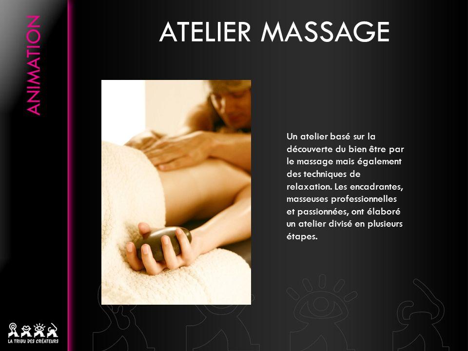 ATELIER MASSAGE Un atelier basé sur la découverte du bien être par le massage mais également des techniques de relaxation.