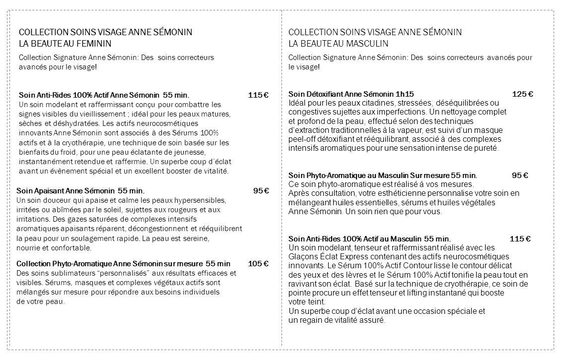 Collection Phyto-Aromatique Anne Sémonin sur mesure 55 min 105 Des soins sublimateurs personnalisés aux résultats efficaces et visibles. Sérums, masqu
