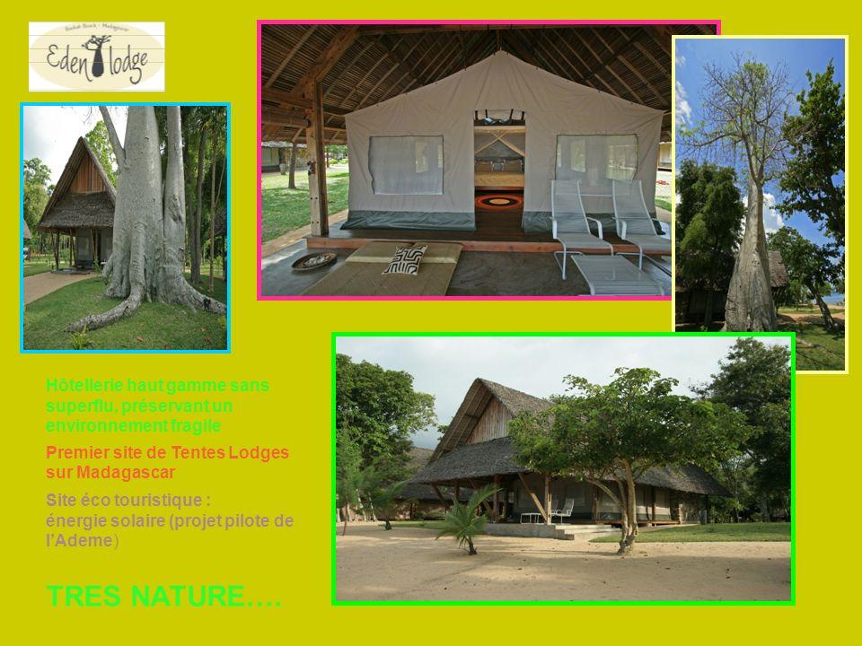 Hôtellerie haut gamme sans superflu, préservant un environnement fragile Site éco touristique : énergie solaire (projet pilote de lAdeme) Premier site de Tentes Lodges sur Madagascar TRES NATURE….