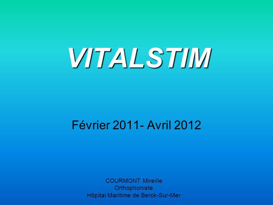 COURMONT Mireille Orthophoniste Hôpital Maritime de Berck-Sur-Mer VITALSTIM Février 2011- Avril 2012