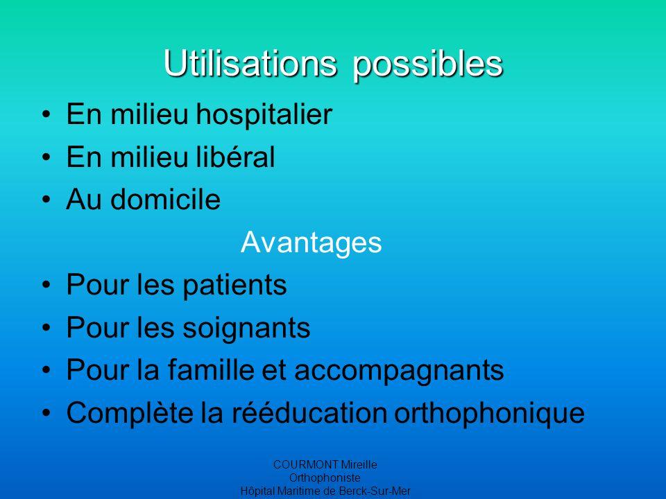 COURMONT Mireille Orthophoniste Hôpital Maritime de Berck-Sur-Mer Utilisations possibles En milieu hospitalier En milieu libéral Au domicile Avantages