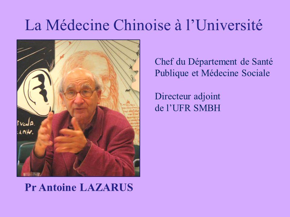 La Médecine Chinoise à lUniversité Pr Antoine LAZARUS Chef du Département de Santé Publique et Médecine Sociale Directeur adjoint de lUFR SMBH