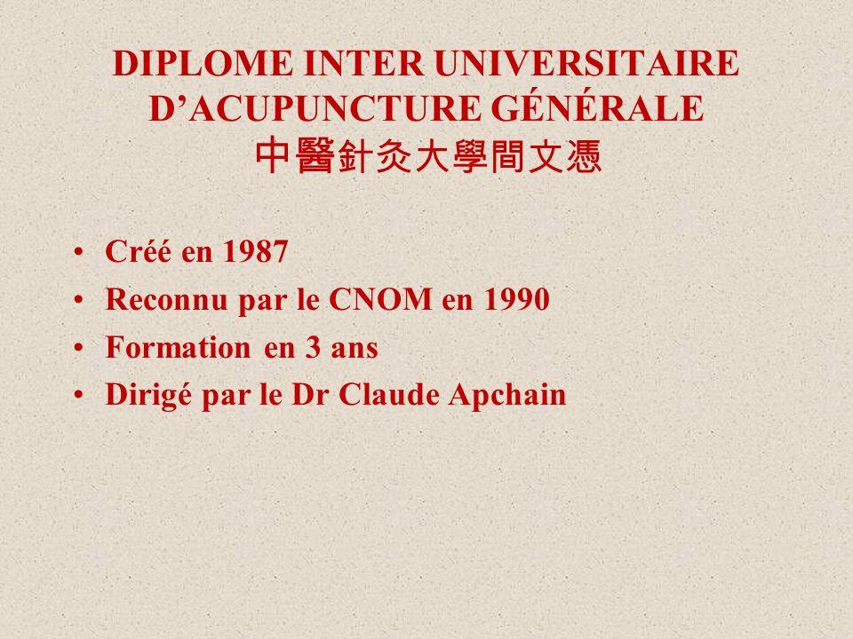 DIPLOME INTER UNIVERSITAIRE DACUPUNCTURE GÉNÉRALE Créé en 1987 Reconnu par le CNOM en 1990 Formation en 3 ans Dirigé par le Dr Claude Apchain