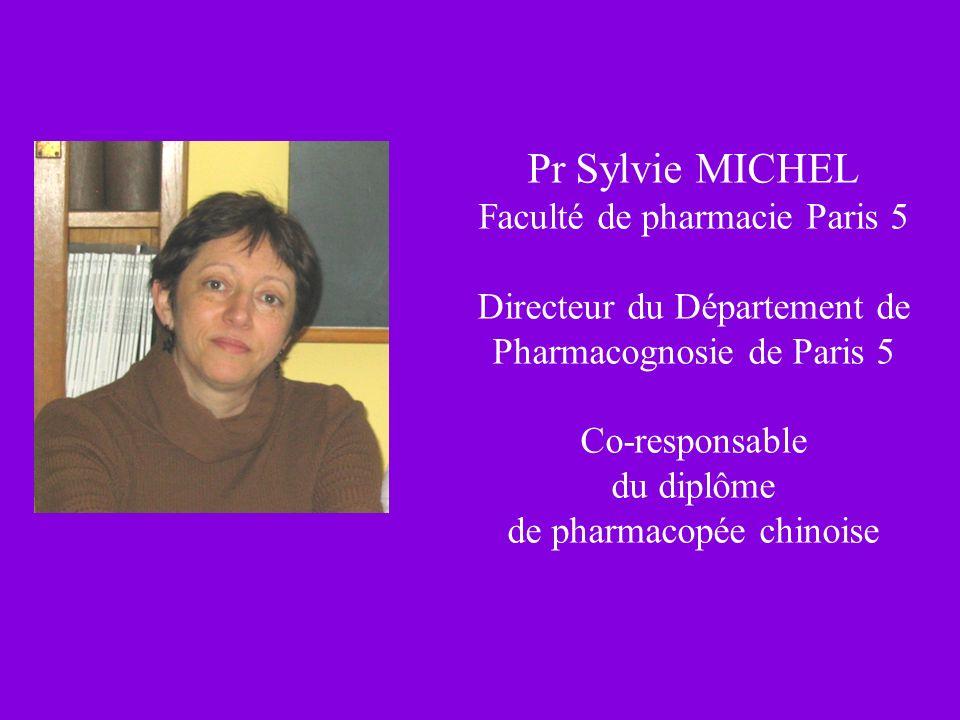 Pr Sylvie MICHEL Faculté de pharmacie Paris 5 Directeur du Département de Pharmacognosie de Paris 5 Co-responsable du diplôme de pharmacopée chinoise
