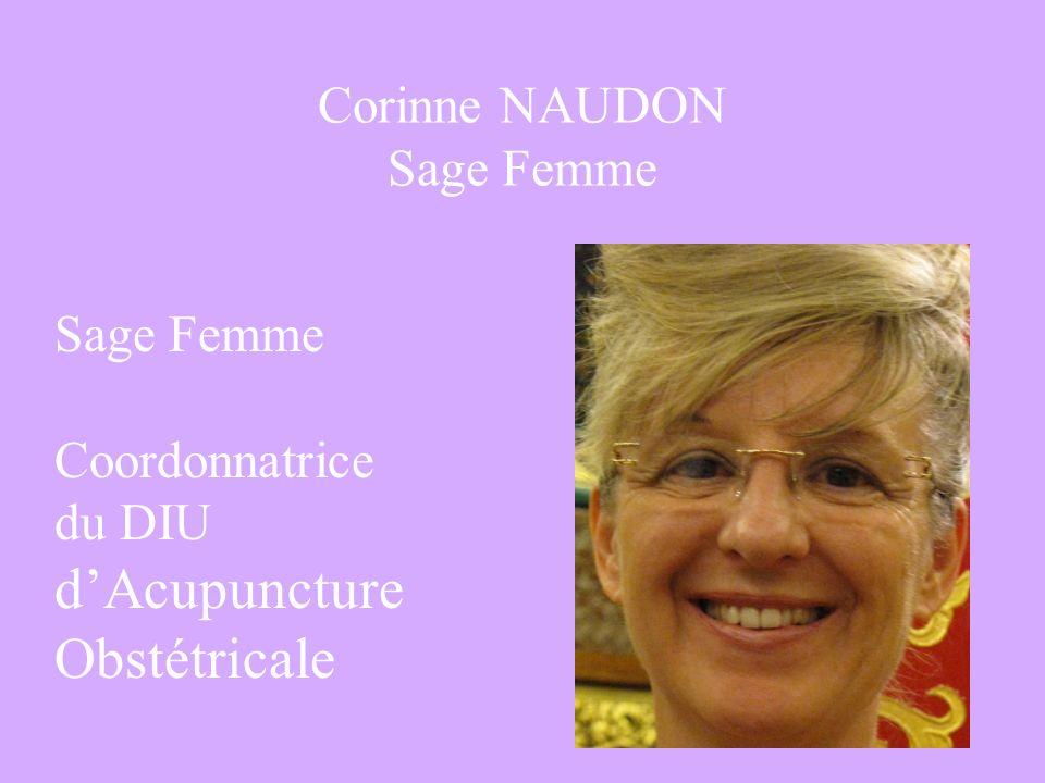 Corinne NAUDON Sage Femme Sage Femme Coordonnatrice du DIU dAcupuncture Obstétricale
