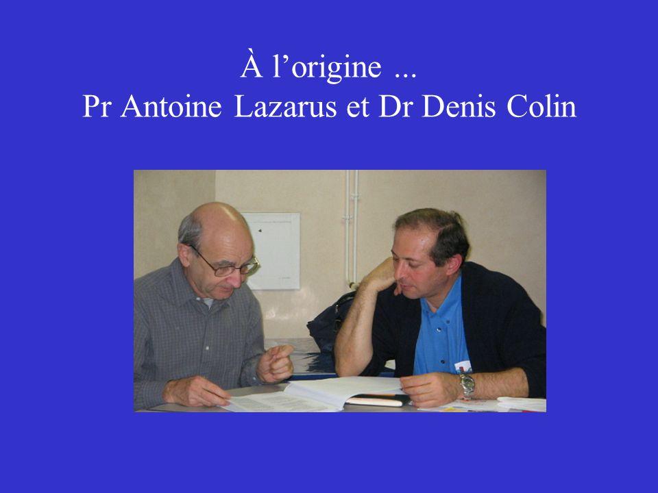 À lorigine... Pr Antoine Lazarus et Dr Denis Colin