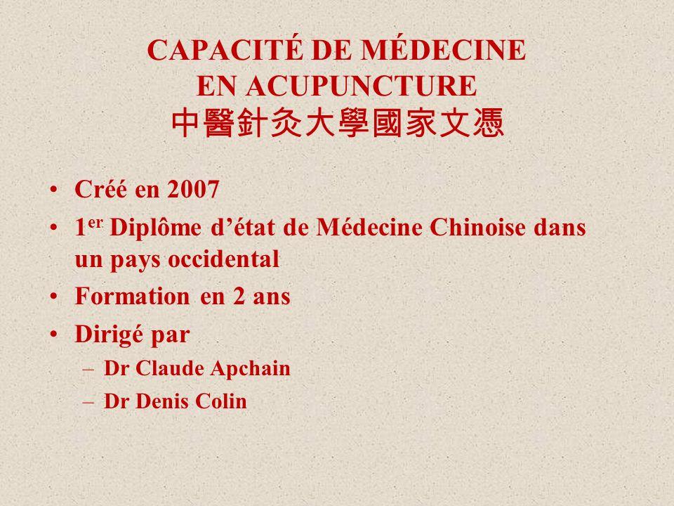 CAPACITÉ DE MÉDECINE EN ACUPUNCTURE Créé en 2007 1 er Diplôme détat de Médecine Chinoise dans un pays occidental Formation en 2 ans Dirigé par –Dr Cla