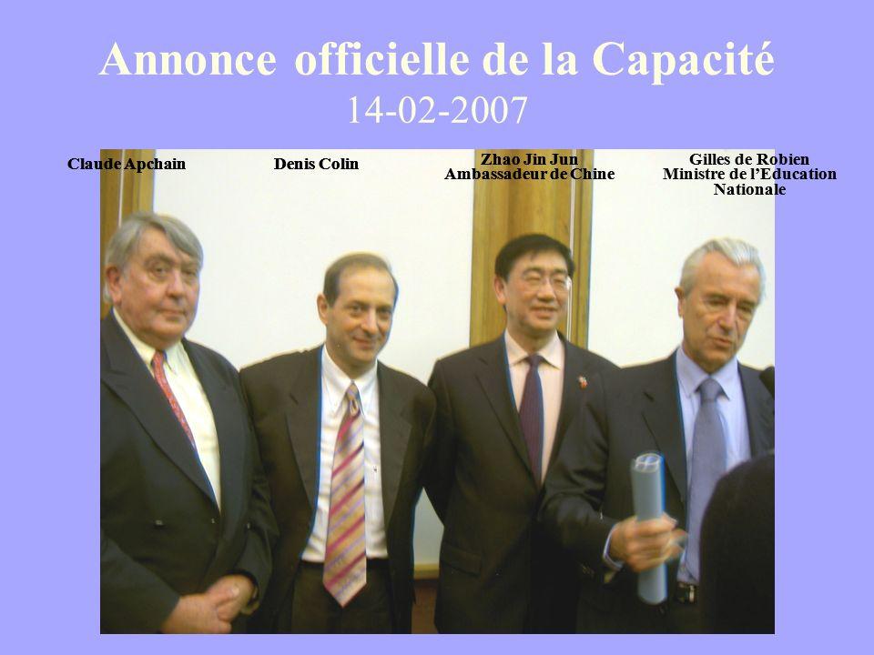 Annonce officielle de la Capacité 14-02-2007 Claude Apchain Zhao Jin Jun Ambassadeur de Chine Denis Colin Gilles de Robien Ministre de lEducation Nati