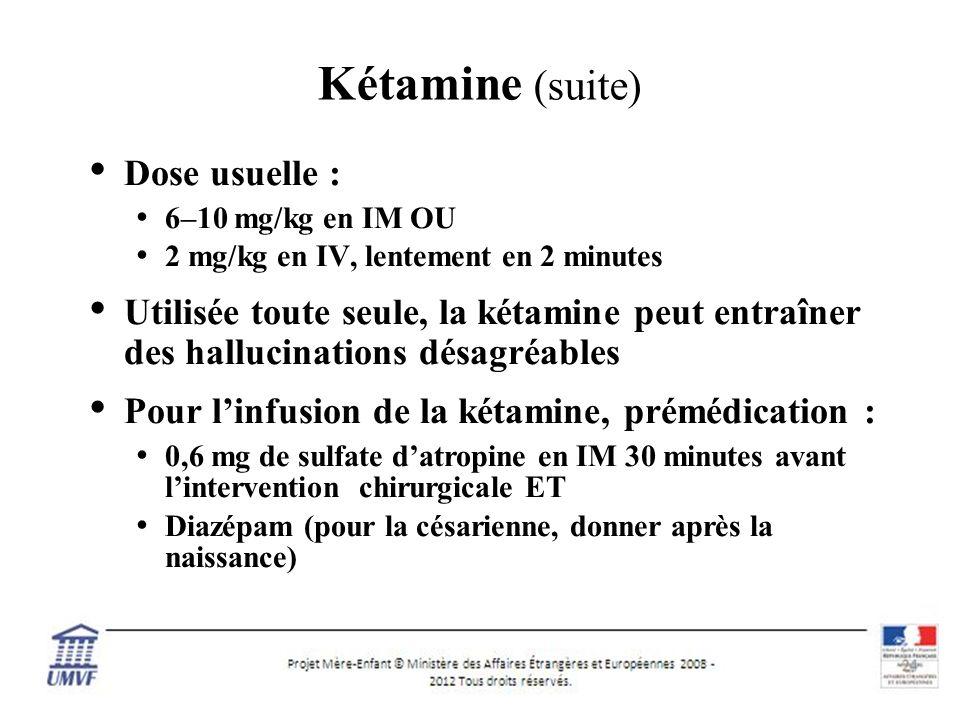 12 Kétamine (suite) Dose usuelle : 6–10 mg/kg en IM OU 2 mg/kg en IV, lentement en 2 minutes Utilisée toute seule, la kétamine peut entraîner des hallucinations désagréables Pour linfusion de la kétamine, prémédication : 0,6 mg de sulfate datropine en IM 30 minutes avant lintervention chirurgicale ET Diazépam (pour la césarienne, donner après la naissance)