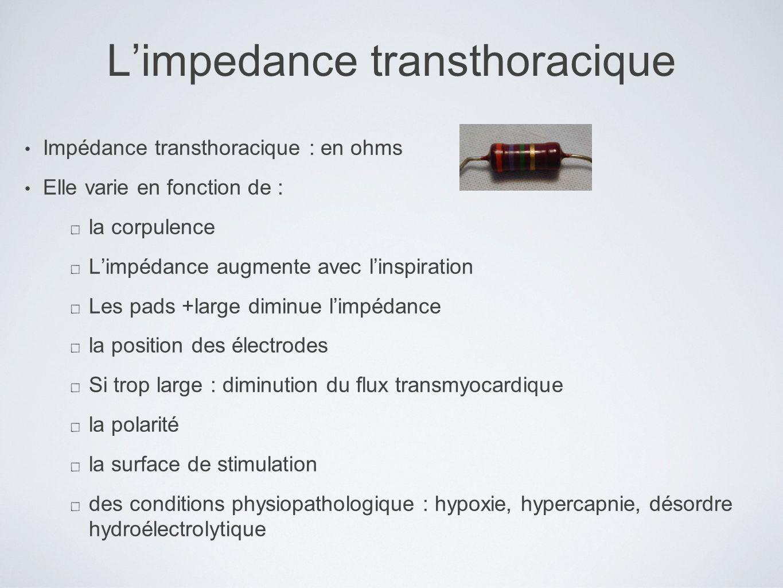 Limpedance transthoracique Impédance transthoracique : en ohms Elle varie en fonction de : la corpulence Limpédance augmente avec linspiration Les pad