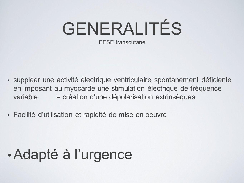 GENERALITÉS EESE transcutané suppléer une activité électrique ventriculaire spontanément déficiente en imposant au myocarde une stimulation électrique
