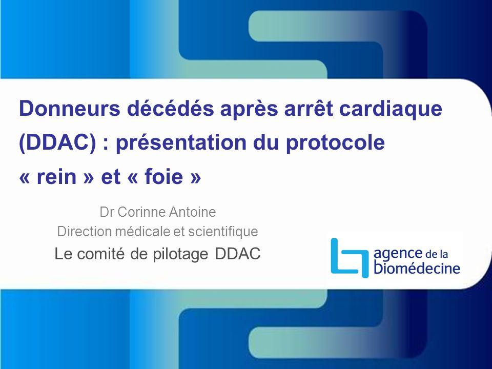 Donneurs décédés après arrêt cardiaque (DDAC) : présentation du protocole « rein » et « foie » Dr Corinne Antoine Direction médicale et scientifique L