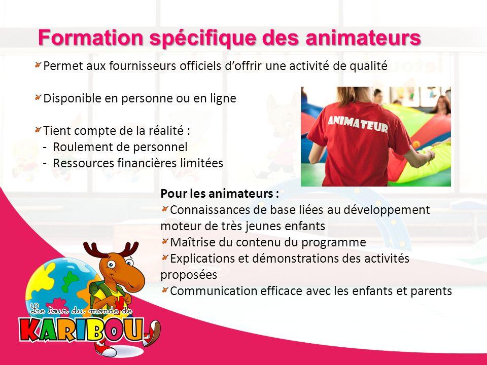 Formation spécifique des animateurs Permet aux fournisseurs officiels doffrir une activité de qualité Disponible en personne ou en ligne Tient compte